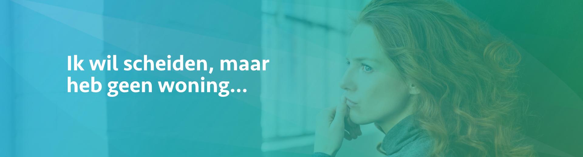 ik wil scheiden maar heb geen woning - Scheidingsplanner Den Haag & Rijswijk
